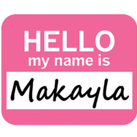 Makayla Hello My Name Is Mouse Pad