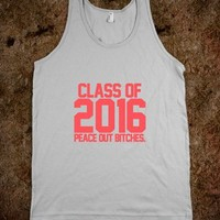 Class of 2016 Peace Out Bitches