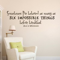 Wall Vinyl Decal Quote Sticker Home Decor Art Mural Sometimes I've believed as many as six impossible things before breakfast Alice in Wonderland Z313