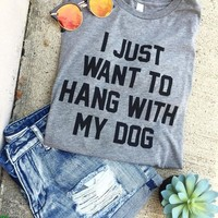 I just want to hang with my dog T-shirt greys anatomy tees women instagram fashion t shirt Tumblr t shirt dog t shirt funny top