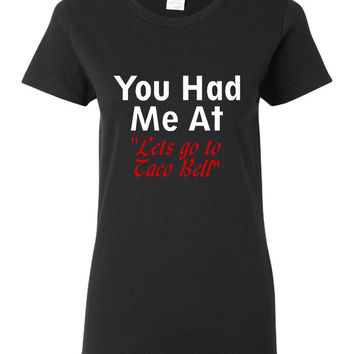 Hilarious You Had Me At Let's Go To Taco Bell T Shirt Great Lovers of Taco Bell Shirt