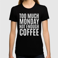 Too Much Monday Not Enough Coffee (Black & White) T-shirt by CreativeAngel