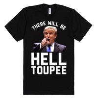 There Will Be Hell Toupee (Donald Trump 2016)