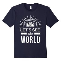 Let's See The World Camera Shirt Travel Photographer Gift