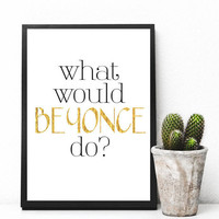 What would Beyonce do? Printable Download, Beyonce wall art, Queen B art, Printable Art Cursive, Apartment Decor, Digital Download, Print