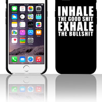 Inhale The Good Shit Exhale 5 5s 6 6plus phone cases