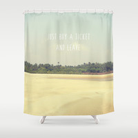 JUST BUY A TICKET AND LEAVE Shower Curtain by Revital Naumovsky