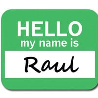Raul Hello My Name Is Mouse Pad