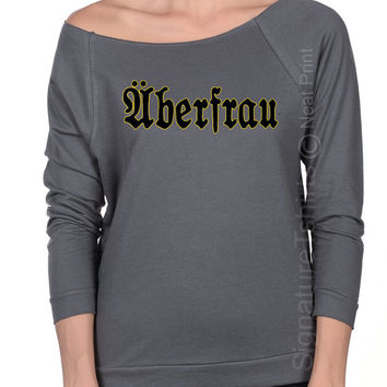 Uberfrau shirt Oktoberfest shirt Off the shoulder Womens shirt German Shirt Funny Beer festival Superwomen Terry Raglan Raw Edge tee