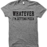 Whatever, I'm Getting Pizza