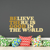 Wall Decal Quote Believe there is Good in the World Decal Vinyl Lettering Motivation Stickers Bedroom Home Decor T175