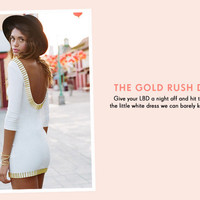 The Gold Rush Dress: Give your LBD a night off and hit the town in the little white dress we can barely keep in stock.