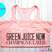 Green Juice Now Champagne Later Workout Tank. Gym Tank top. Exercise tank. Burnout tank. Crossfit. Running. Motivation.Wedding