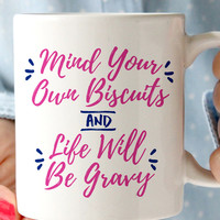 Mind Your Own Biscuits & Life Will Be Gravy Coffee Mug