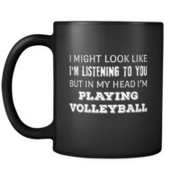 Volleyball I Might Look Like I'm Listening But In My Head I'm Playing Volleyball 11oz Black Mug