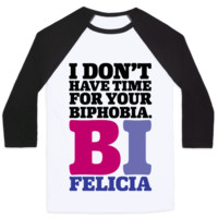 I DON'T HAVE TIME FOR YOUR BIPHOBIA BI FELICIA