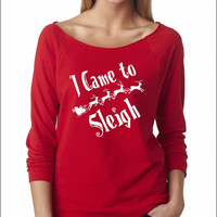 I Came To Sleigh. UGLY CHRISTMAS SWEATER. Ladies Terry Off Shoulder Sweater.Cozy. Xmas. The Terry Raw Edge 3/4-Sleeve Raglan Tee.