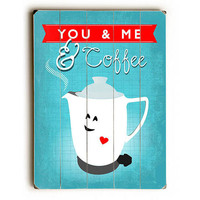 You And Me And Coffee by Artist Ginger Oliphant Wood Sign