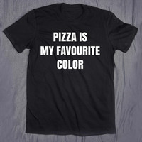 Pizza Is My Favorite Color Tumblr Slogan Funny Food Hungry Tee T-shirt