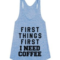 First Things First I Need Coffee Racerback Tank Top-Tank