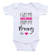 "Baby Girl One Piece ""I Get My Good Looks From My Mommy"" Baby Girl Clothes"