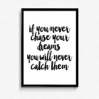 """motivational quotes""""if you never chase your dreams you will never catch them"""" inspirational art,follow your dreams,dream print,dorm decor"""