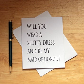 Maid Of Honor Card, Bridesmaid Card, Wedding Invitation, Slutty Dress Card, Funny Note Card, Card For BFF, Card For Her