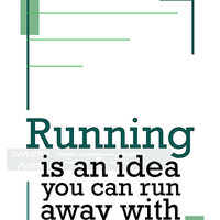 Running Is An Idea You Can Run Away With, Quote Print, Running Art Print, Track And Field, Fitness Quote, Inspiring Quote, Home Decor Print