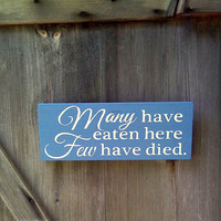 Many have eaten here. Few have died. - Wooden Sign - Reclaimed Wood