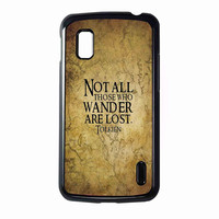 not all those who wander are lost tolkien For Nexus 4  CASE *RA*