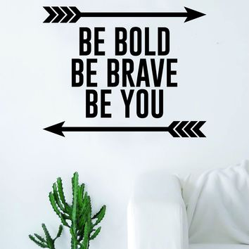 Be Bold Be Brave Be You Arrows Quote Decal Sticker Wall Vinyl Art Home Decor Inspirational Beautiful