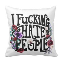 I Fucking Hate People Throw Pillow