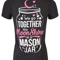 V-Neck: We Go Together Like Moonshine in a Mason Jar