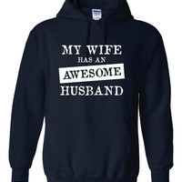 My Wife Has An AWESOME HUSBAND Great Hoodie for Hubby Just Because Show Him He is Awesome Comfy Cotton Hoodie All Colors & SIzes