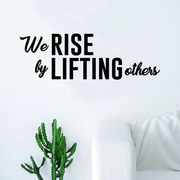 We Rise By Lifting Others Quote Decal Sticker Wall Vinyl Art Home Decor Decoration Teen Inspire Inspirational Motivational Living Room Bedroom