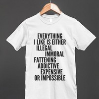 Everything I Like Is Either, Illegal, Immoral, Fattening, Addictive...