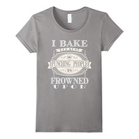 I Bake Because Punching People Is Frowned Upon Baking Shirt