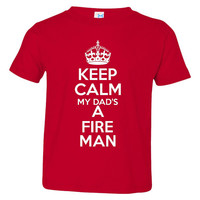 Keep Calm My Dad's A Fireman Great Firefighters Kids T Shirt Toddler And Infant Sizes