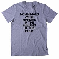 No Animals Were Harmed In The Feeding Of This Body Shirt Funny Vegan Vegetarian Plant Eater Animal Right Activist Clothing Tumblr T-shirt