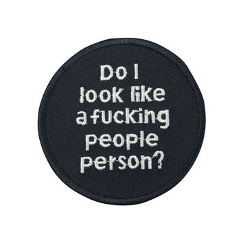 Do I Look Like A Fucking People Person Patch Slogan Embroidered Iron on Patch Punk Patches