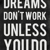 Dreams Don't Work Unless You Do Art Print by Kimsey Price
