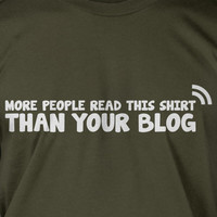More People Read This Shirt Then Your Blog Screen Printed T-Shirt Tee Shirt T Shirt Mens Ladies Womens Youth Kids Funny Blogger InternetGeek