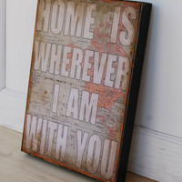 """Home is wherever I am with you.  Print mounted on Tin 12"""" x 16""""- Distressed Map with White lettering."""