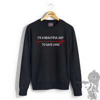 Its beautiful day to save lives printed on Black, NAVY or maroon Crew neck Sweatshirt
