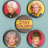 THE GOLDEN GIRLS - Pinback Button or Magnet Set - Betty White, Bea Arthur, Estelle Getty, Rue McClanahan, Stay Golden
