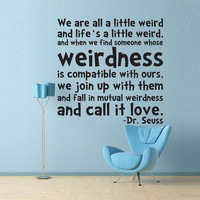 Vinyl Wall Decal Sticker Art - Life's a Little Weird - Dr. Seuss quote - Wall Mural