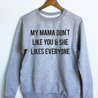 Justin Bieber - My Mama Don't Like You and She Likes Everyone Sweatshirt in Grey