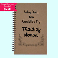 Why Only You Could Be My Maid Of Honor - Journal, Book, Custom Journal, Sketchbook, Scrapbook, Extra-Heavyweight Covers