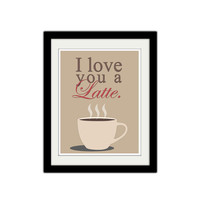 """I love you a latte. Silly kitchen poster. Typography. Valentines Day. Coffee cup. Kitchen print. Love poster. Quote poster. 8.5x11"""" Print."""