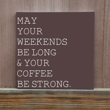 May Your Weekend Be Long & Your Coffee Be Strong Hand Painted Canvas Quote Kitchen Decor Coffee Enthusiast